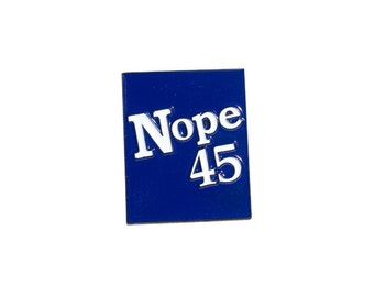 Nope 45 Enamel Pin Presale Anti Trump | Not My President