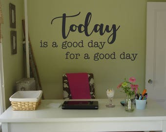 Today is a Good Day for a Good Day Inspirational Quote Vinyl Wall Decal