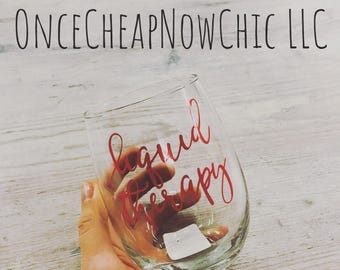 Liquid Therapy Wine Glass - Funny Wine Glasses - Unique Wine Glasses - I Need That Wine Glass