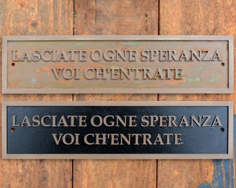 LASCIATE OGNE SPERANZA Voi Ch'Entrate Sign. Italian, Abandon All Hope Ye Who Enter Here. New, Cast Bronze Resin plaque. Door or wall sign