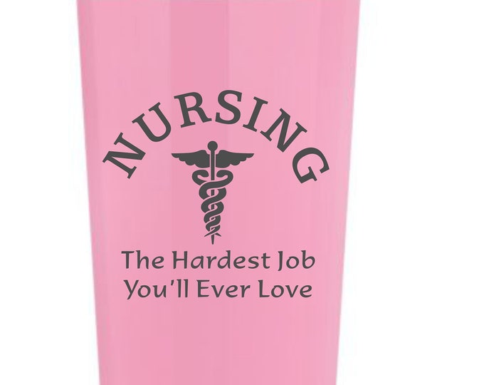 Nursing, The Hardest Job... laser etched on a 22 oz insulated tumbler NURSES