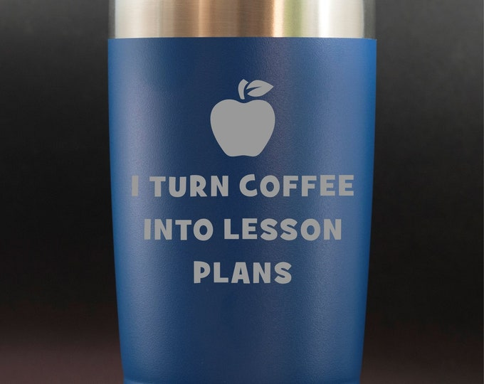 Teacher Gift - I Turn Coffee into Lesson Plans-- 20 oz Polar Tumbler - NURSE