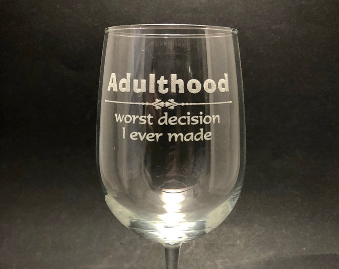 Adulthood The Worst Decision - Etched 18.5 oz Stemmed Wine Glass