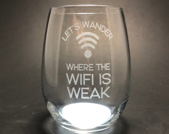 Lets Wander Where the Wifi is Weak - Etched 15 oz Stemless Wine Glass