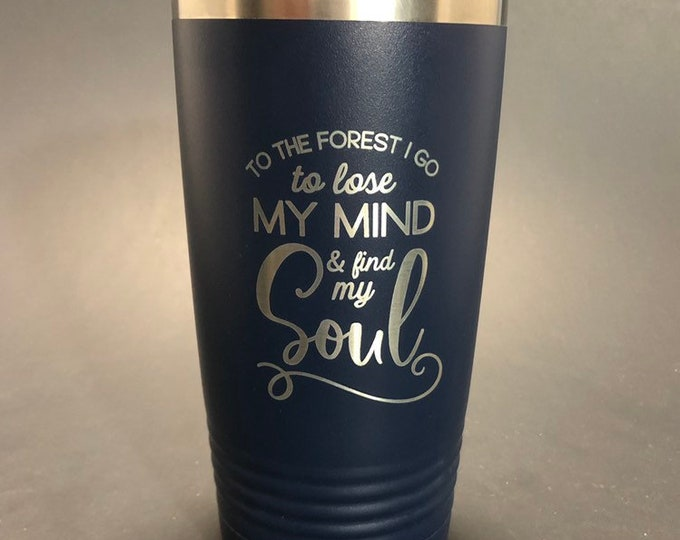 To the Forest to Find My Soul   - 20 oz Polar Tumbler