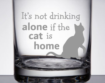 It's Not Drinking Alone if the Cat is Home - Etched 10.25 oz Rocks Glass