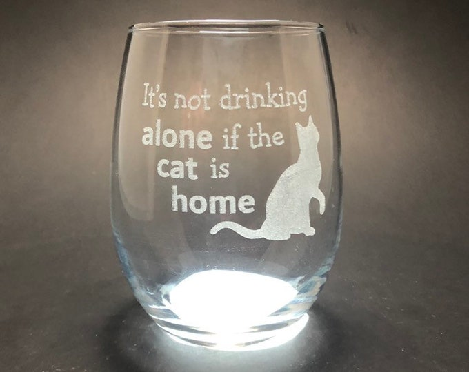 It's not Drinking Alone if the Cat is home - Etched 15 oz Stemless Wine Glass