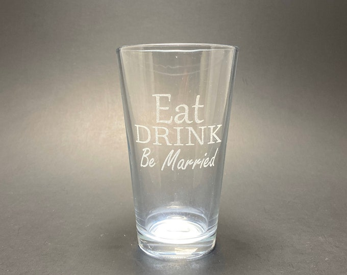 Eat Drink And Be Married - Laser Etched Pint Glass
