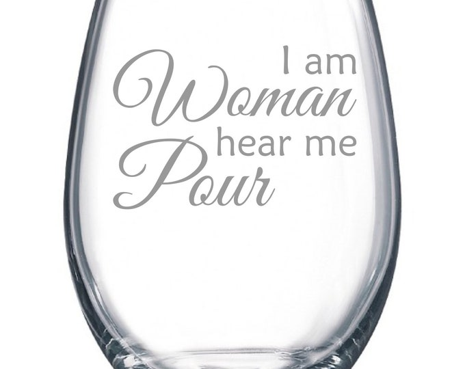 I am Woman hear me Pour - Etched 15 oz Stemless Wine Glass