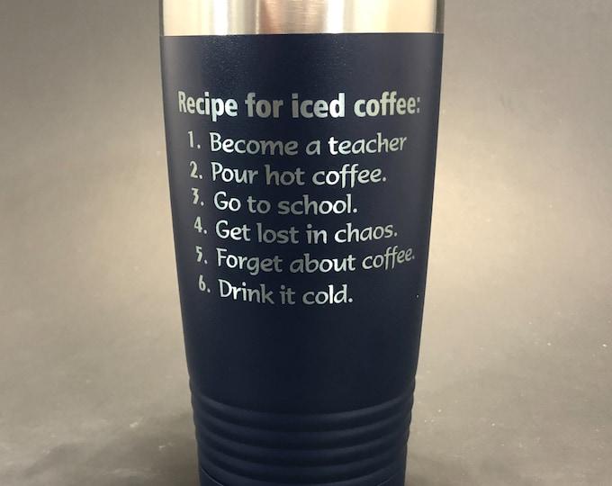 Teacher Gift - Iced Coffee Recipe-- 20 oz Polar Tumbler