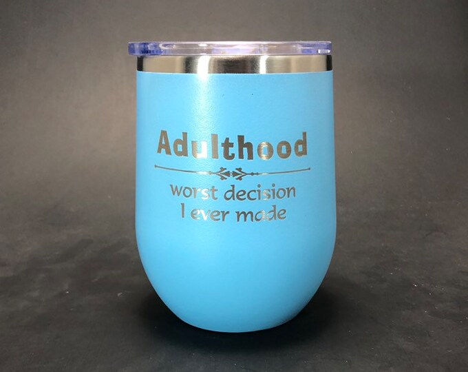 Adulthood - Worst Decision I ever made - 12 oz Stemless Stanless Steel