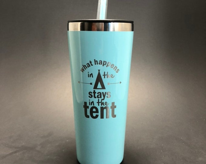 What Happens in the Tent Stays in the Tent - laser etched on a 22 oz insulated tumbler Music