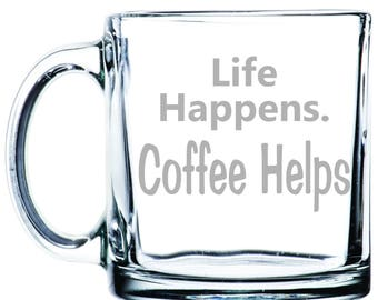 Life Happens. Coffee Helps - Etched 13  oz Coffee Mugs