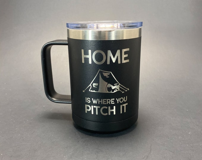 Camping - Home is Where You Pitch It - 15 oz Insulated Handled Mug