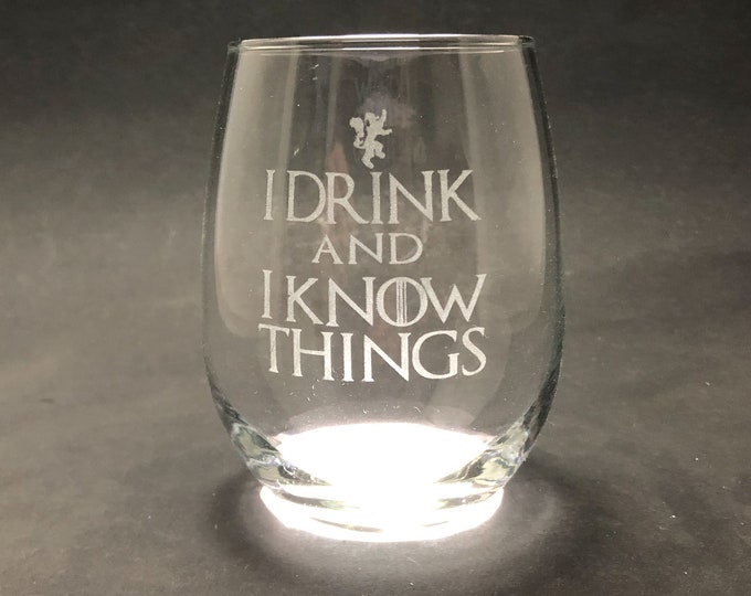 I Drink and I Know Things - Etched 15 oz Stemless Wine Glass - Game of Thrones