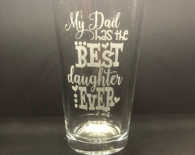 My Dad has the best Daughter Ever  - Etched Pint Glass