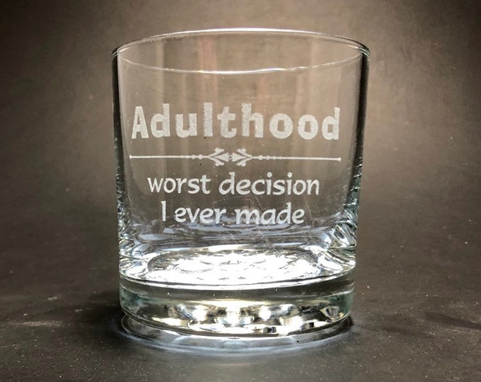 Adulthood - Worst Decision I ever made - Etched 10.25 oz Rocks Glass