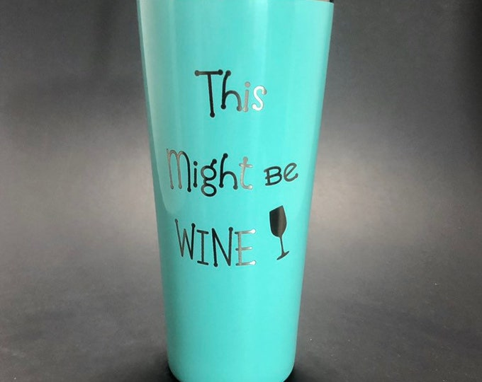 This Might be Wine laser etched on a 22 oz insulated tumbler