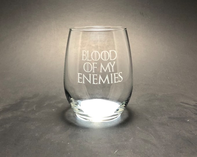 Blood of my Enemies - Etched 15 oz Stemless Wine Glass - Game of Thrones