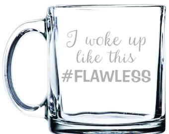 I woke up like this #FLAWLESS - Etched 13  oz Coffee Mugs