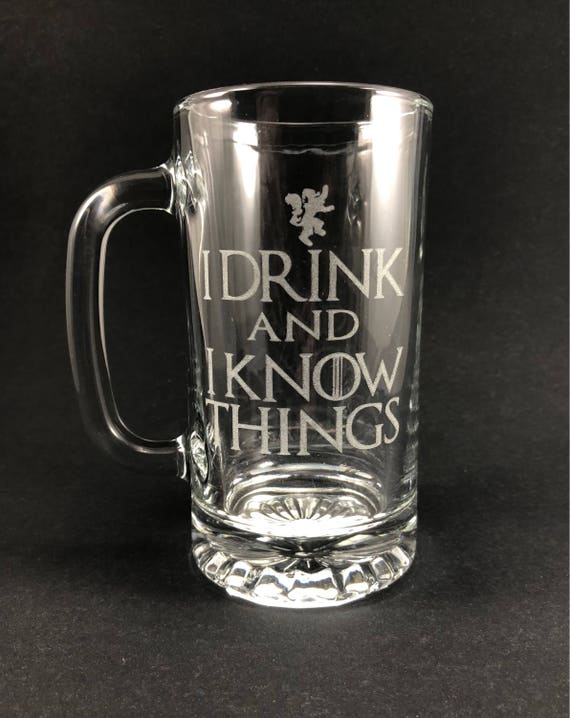 I Drink and I Know Things - 16 oz tankard - Game of Thrones