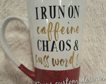 I Run On Caffeine, Chaos and Cuss Words, Glitter Mug