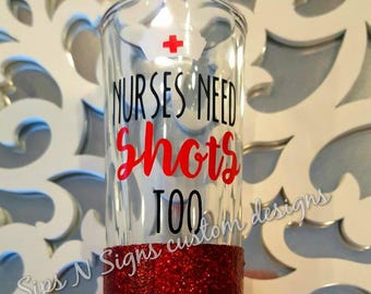 Nurses Need Shots Too, Glitter Shot Glass,