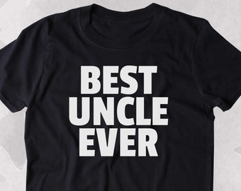 Best Uncle Ever Shirt Funny Family Awesome World's Greatest Uncle Clothing Tumblr T-shirt