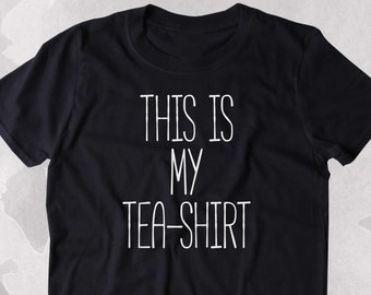 This Is My Tea-Shirt Funny Tea Lover Clothing Tumblr T-shirt