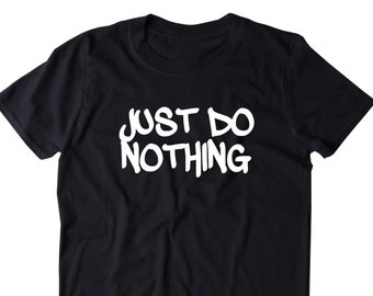 5489013de117 Just Do Nothing Shirt Funny Lazy Work Out Gym Running T-shirt