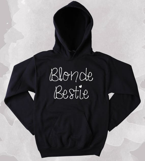Funny Best Friend Sweatshirt Blonde Bestie Slogan Bff Tumblr Etsy