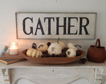 GATHER SIGN/farmhouse signs,vintage style signs,hand made signs, hand painted signs, distressed signs,wooden signs, gather sign