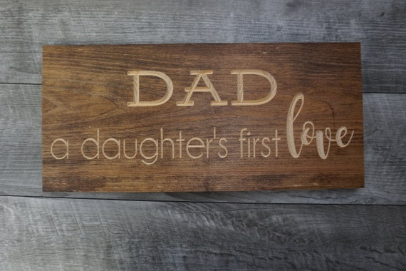 Gift For Dad Daughters First Love Dad Gift Dad Sign Etsy