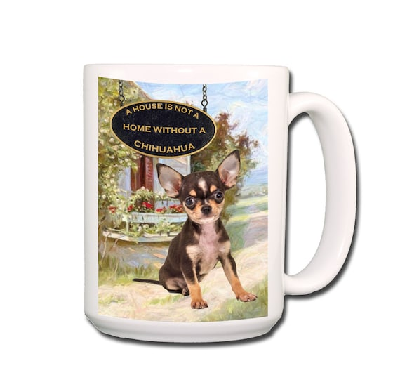Chihuahua a House is Not a Home Extra Large 15 oz Coffee Mug No 3
