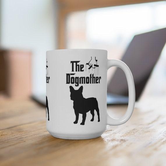 French Bulldog The Dogmother Extra Large 15oz Coffee Mug Dog Mother