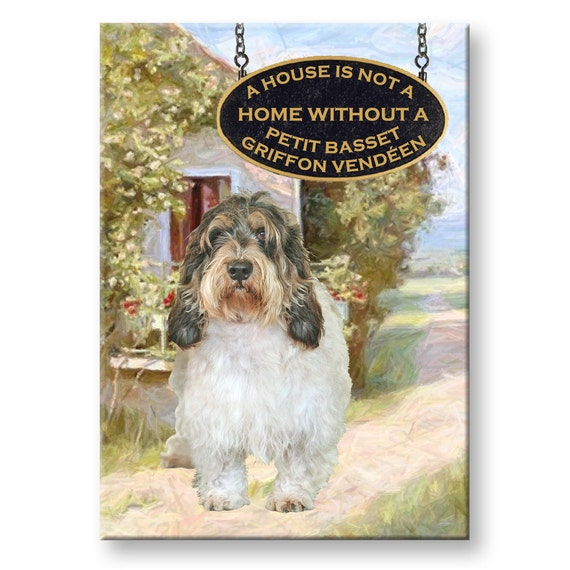 Petit Basset Griffon Vandeen a House is Not a Home Fridge Magnet