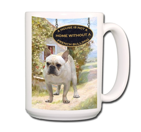 French Bulldog a House is Not a Home Extra Large 15 oz Coffee Mug No 1