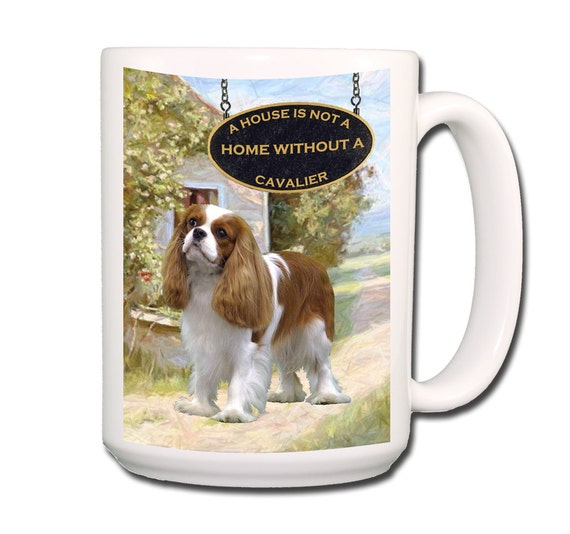 Cavalier King Charles Spaniel a House is Not a Home Large 15 oz Coffee Mug No 2