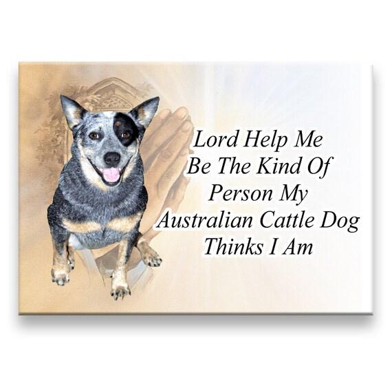 Australian Cattle Dog Lord Help Me Be Fridge Magnet