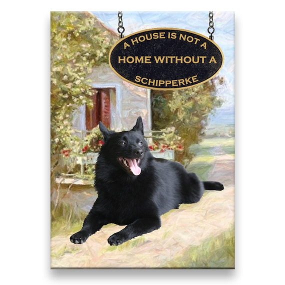 Schipperke a House is Not a Home Fridge Magnet