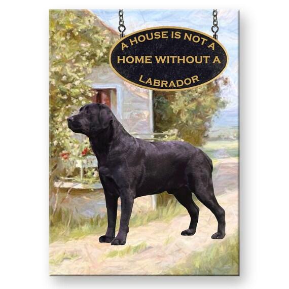 Labrador Retriever a House is Not a Home Fridge Magnet (Black)