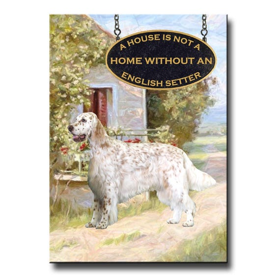 English Setter a House is Not a Home Fridge Magnet