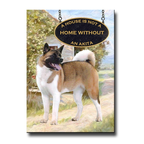 Akita a House is Not a Home Fridge Magnet