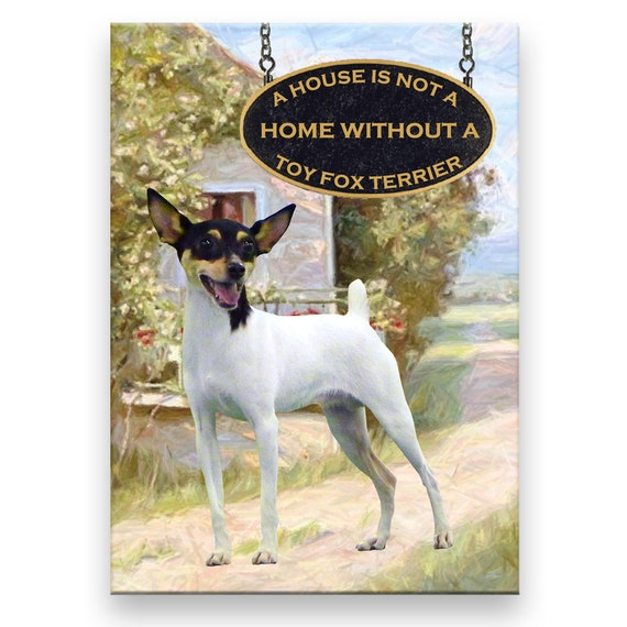 Toy Fox Terrier a House is Not a Home Fridge Magnet