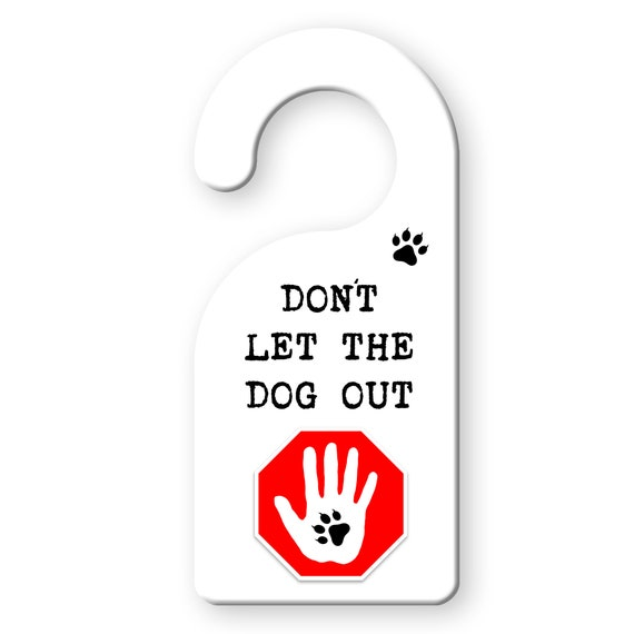 """Don't Let The Dog (Dogs) Out DOOR SAFETY Warning Door Hanger 9"""" x 4"""""""