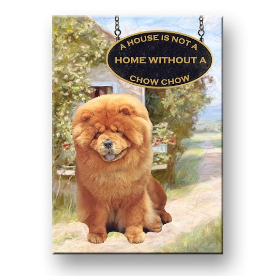 Chow Chow a House is Not a Home Fridge Magnet