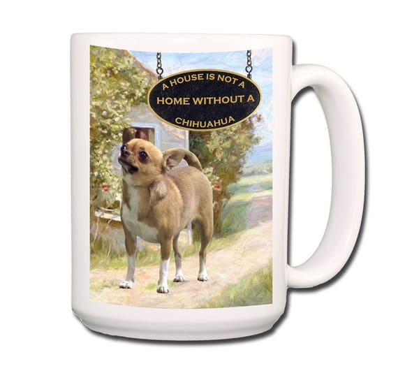 Chihuahua a House is Not a Home Extra Large 15 oz Coffee Mug No 1