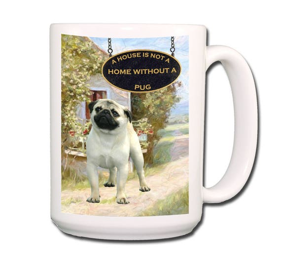 Pug a House is Not a Home Extra Large 15 oz Coffee Mug No 1 Fawn