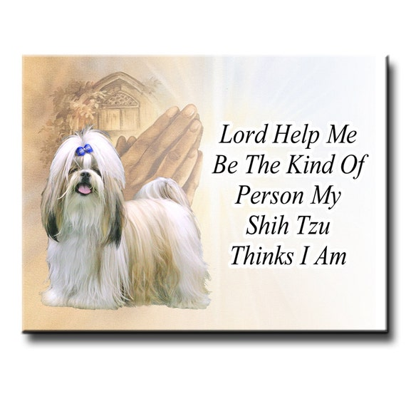 Shih Tzu Lord Help Me Be Fridge Magnet