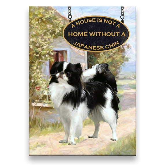 Japanese Chin a House is Not a Home Fridge Magnet